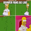 Denver Fans Be Like…
